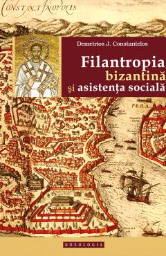 Filantropia bizantină și asistența socială - Demetrios J. Constantelo