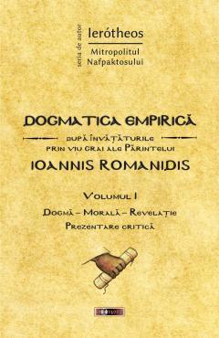 Dogmatica empirică după învățăturile prin viu grai ale Părintelui Ioannis Romanidis. Vol. I - Ierotheos Vlachos, Mitropolit de Napfaktos