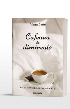 Cafeaua de dimineață. 365 de reflecții pentru oameni ocupați