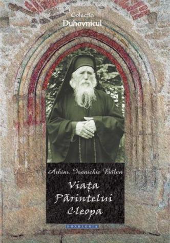 Viața Părintelui Cleopa - Arhim. Ioanichie Bălan