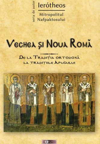 Vechea și Noua Romă. De la Tradiția ortodoxă la tradițiile Apusului, Ierotheos Vlachos