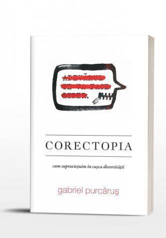 Corectopia. Cum supraviețuim în cușca diversității