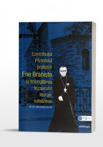 Contribuția Părintelui profesor Ene Braniște la îmbogățirea tezaurului liturgic românesc