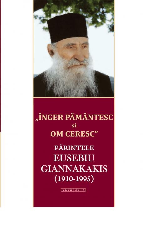 """Înger pământesc și om ceresc"". Părintele Eusebiu Giannakakis (1910-1995)"