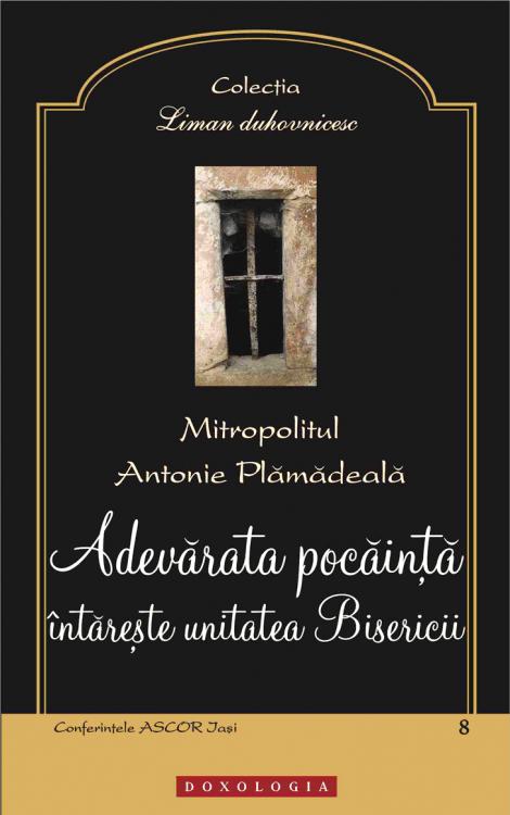 Adevărata pocăință întărește unitatea Bisericii - Mitropolitul Antonie Plămădeală