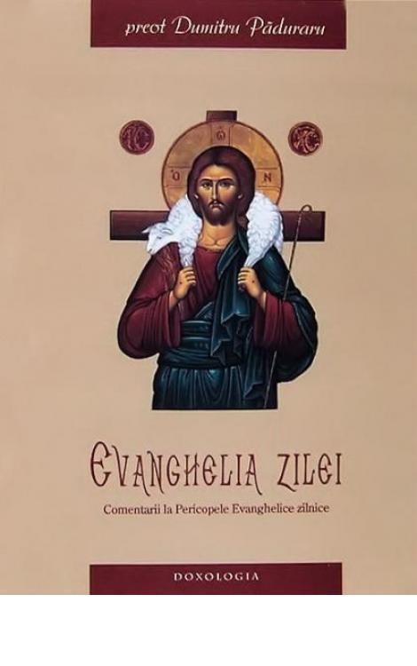 Evanghelia zilei. Comentarii la Pericopele Evanghelice de peste an - Pr. Dumitru Păduraru