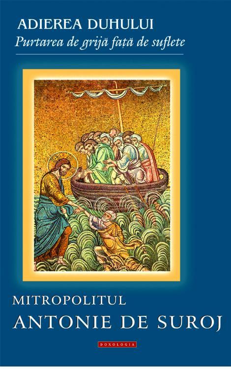 Adierea Duhului – purtarea de grijă faţă de suflete - Mitropolitul Antonie de Suroj