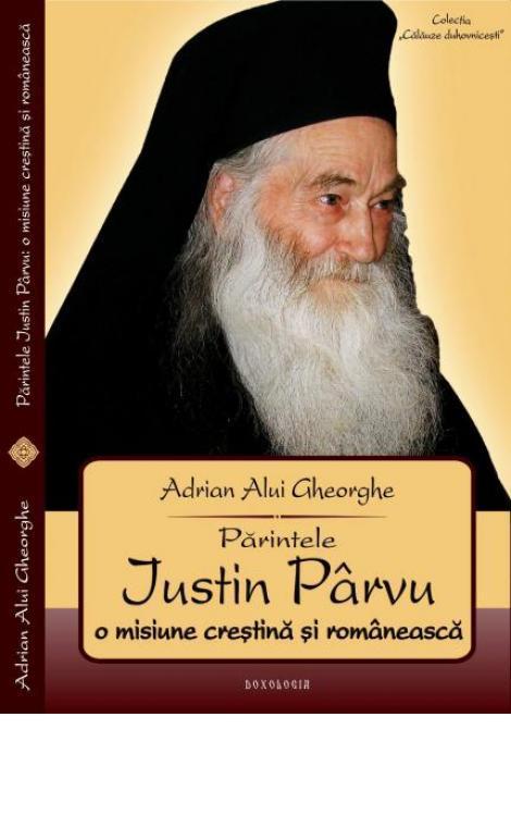 Părintele Iustin Pârvu. O misiune creştină şi românească - Adrian Alui Gheorghe