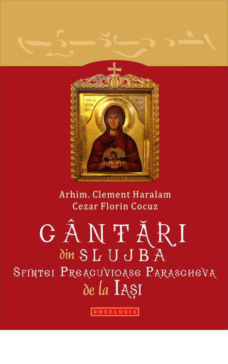 Cântări din slujba Sfintei Preacuvioase Parascheva de la Iași - Arhim. Clement Haralam, Cezar Florin Cocuz