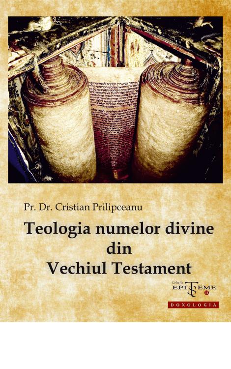 Teologia numelor divine din Vechiul Testament - Pr. dr. Cristian Prilipceanu