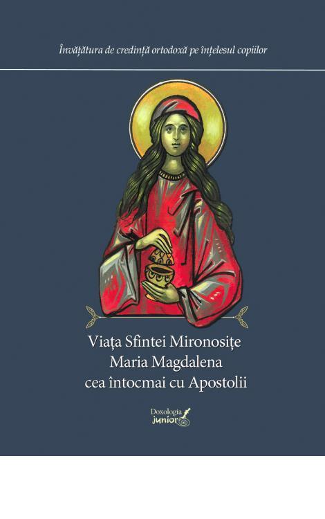 Viața Sfintei Mironosițe Maria Magdalena cea întocmai cu Apostolii - Gabriel Poenaru