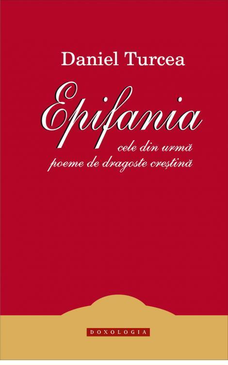 Epifania. Cele din urmă poeme de dragoste creștină - Daniel Turcea