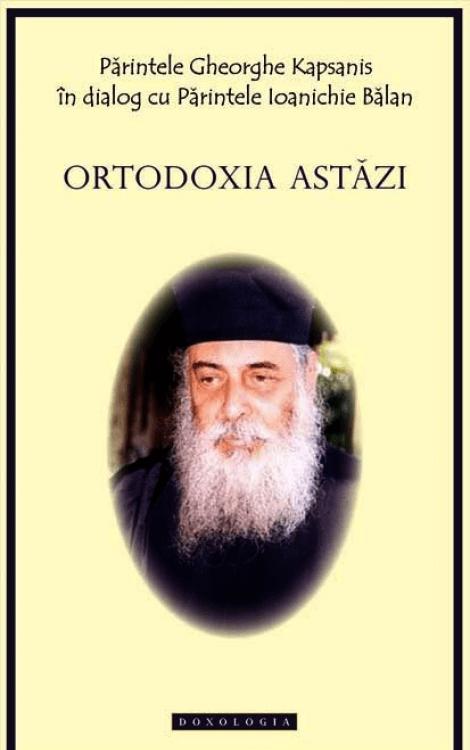 Ortodoxia astăzi - Arhim. Gheorghe Kapsanis Arhim. Ioanichie Bălan