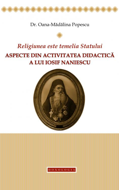 Religiunea este temelia Statului. Aspecte din activitatea didactică a lui Iosif Naniescu, Oana Mădălina Popescu, Iosif Naniescu
