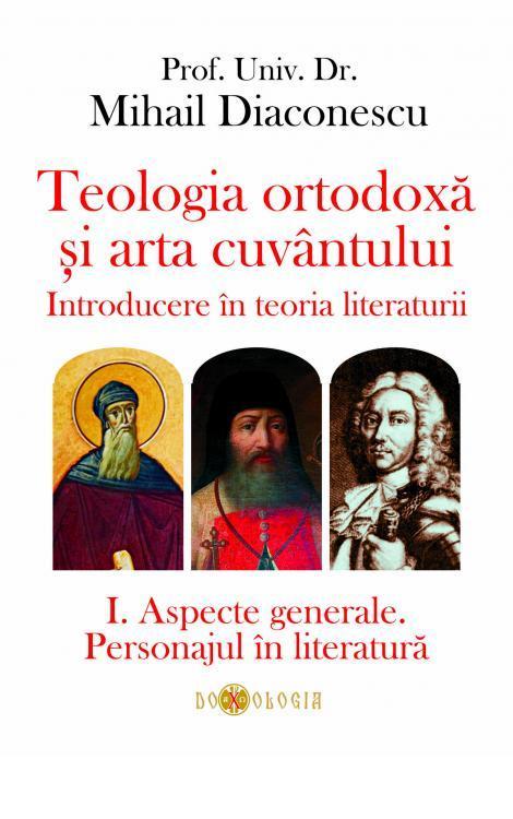 Teologia ortodoxă și arta cuvântului. Introducere în teoria literaturii. I. Aspecte generale. Personajul în literatură - Prof. univ. dr. Mihail Diaconescu