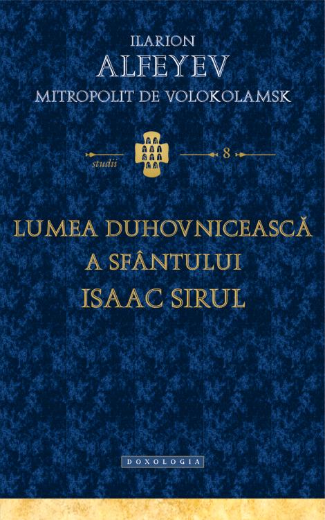 Ilarion Alfeyev, Mitropolit de Volokolamsk - Lumea duhovnicească a Sfântului Isaac Sirul