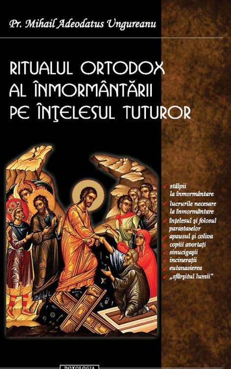Ritualul ortodox al înmormântării pe înțelesul tuturor, Pr. Mihail Adeodatus Ungureanu