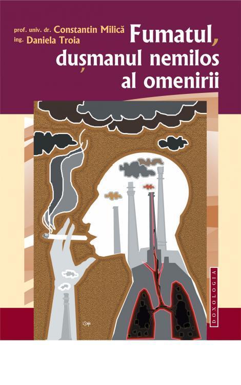 Fumatul, dușmanul nemilos al omenirii - Prof. univ. dr. Constantin Milică, Ing. Daniela Troia