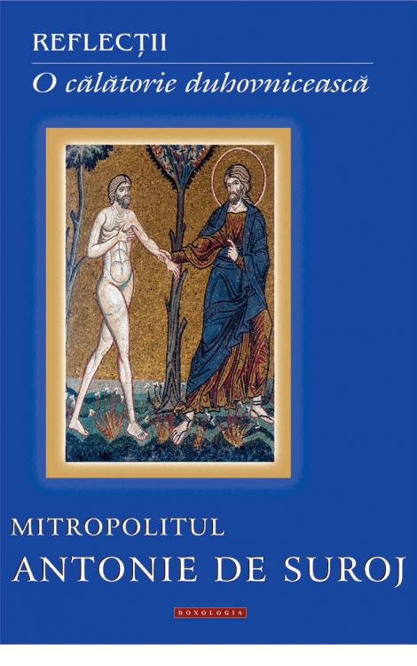 reflectii, o calatorie duhovniceasca, mitropolitul antonie, de suroj