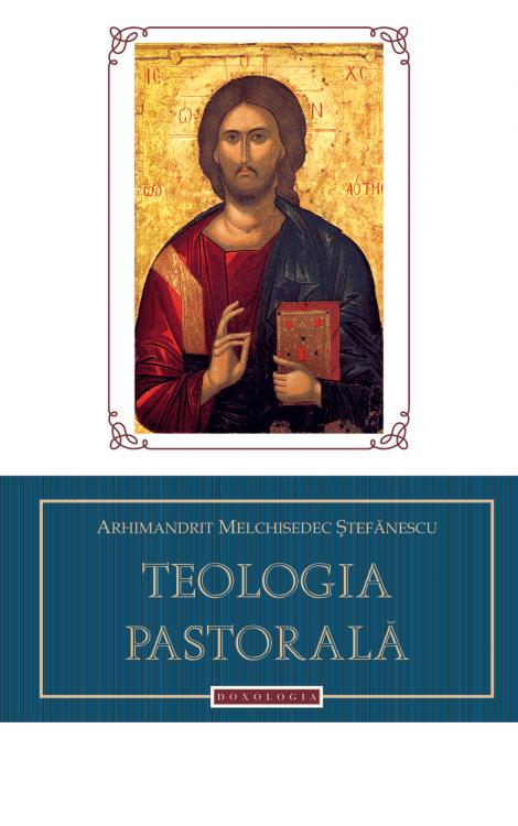 Teologia pastorală - Arhim. Melchisedec Ștefănescu