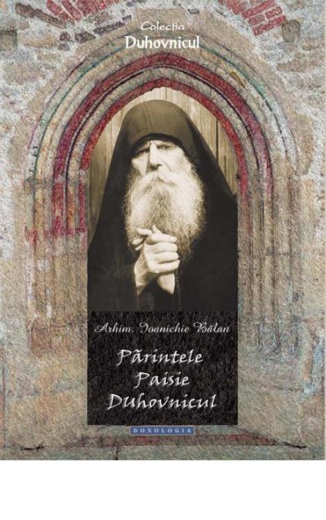 Părintele Paisie Duhovnicul  - Arhim. Ioanichie Bălan