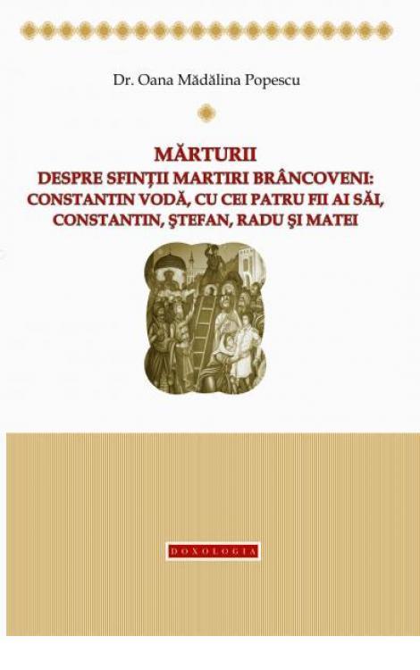 Mărturii despre Sfinţii Martiri Brâncoveni: Constantin Vodă, cu cei patru fii ai săi, Constantin, Ştefan, Radu şi Matei - Oana Mădălina Popescu