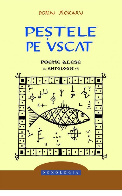 Peştele pe uscat - Poeme alese. Antologie - Dorin Ploscaru