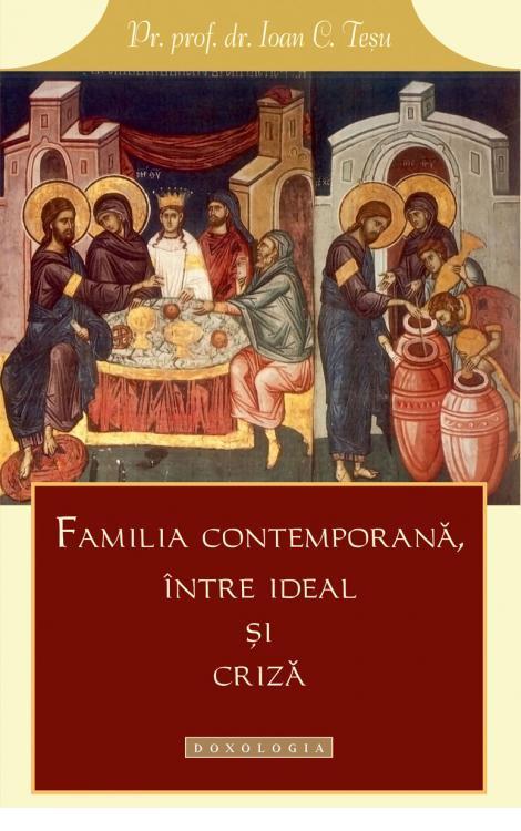 Familia contemporană între ideal și criză - Pr. prof. dr. Ioan C. Teşu