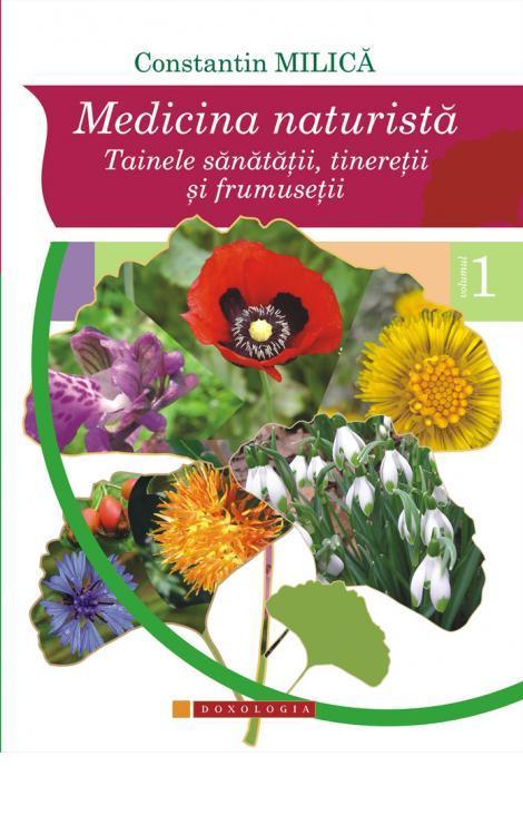 Constantin Milică - Medicina naturistă. Tainele sănătății, tinereții și frumuseții. Vol. I