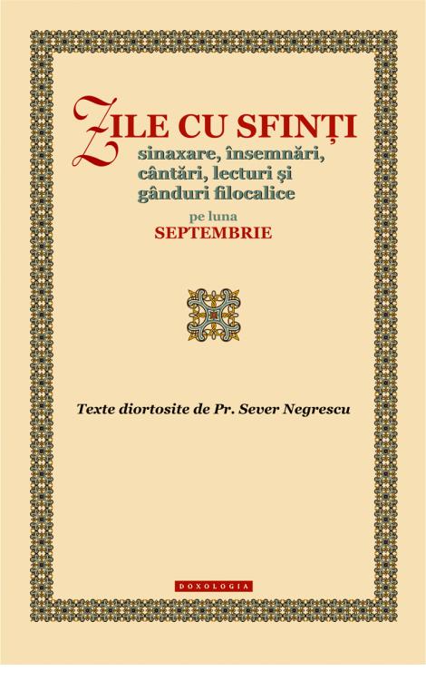 Zile cu sfinți. Sinaxare, însemnări, cântări, lecturi și gânduri filocalice pe luna septembrie