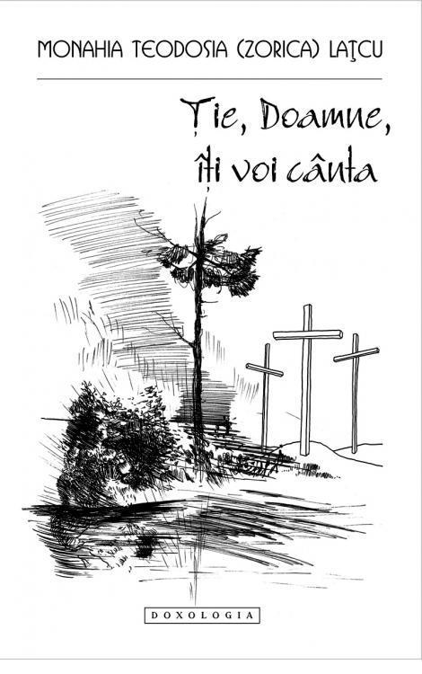 Ție, Doamne, Îți voi cânta - Monahia Teodosia (Zorica) Lațcu
