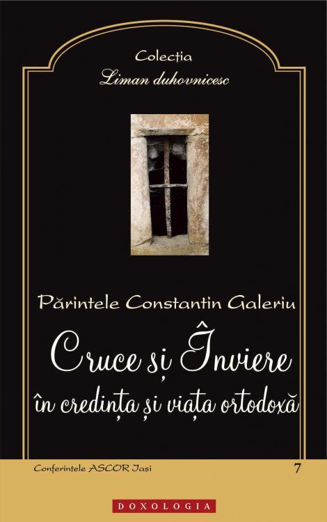 Cruce și Înviere în credința și viața ortodoxă Pr. Constantin Galeriu
