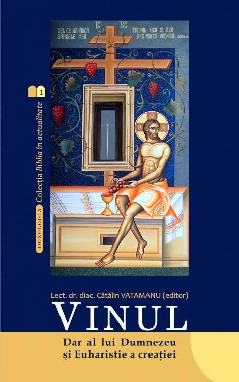 Vinul. Dar al lui Dumnezeu și Euharistie a  creației - Diac. lect. dr. Cătălin Vatamanu