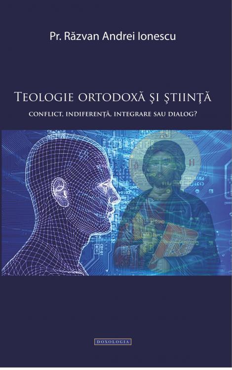 Teologie ortodoxă și știință. Conflict, indiferență, integrare sau dialog? - Pr. Răzvan Andrei Ionescu