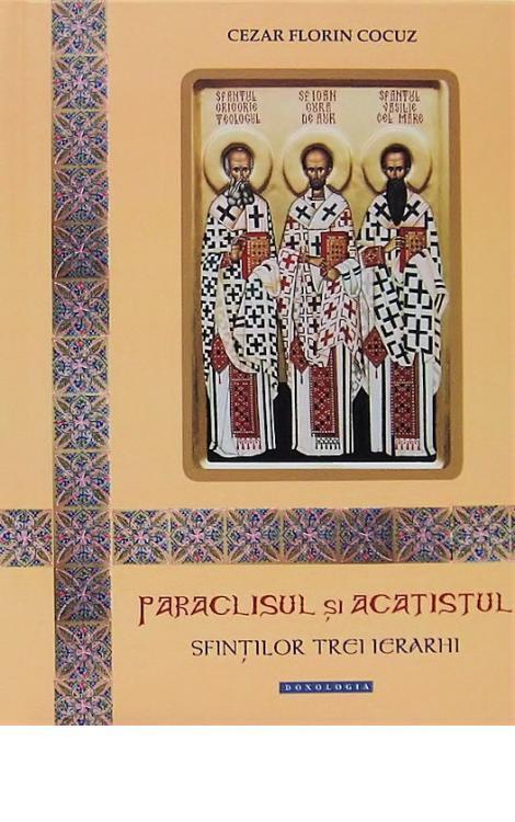 Paraclisul și Acatistul Sfinților Trei Ierarhi - Cezar Florin Cocuz