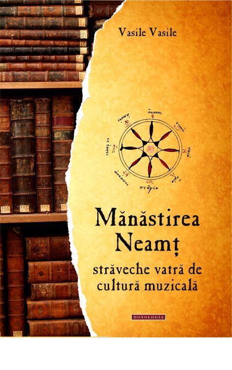 Vasile Vasile - Mănăstirea Neamţ - străveche vatră de cultură muzicală