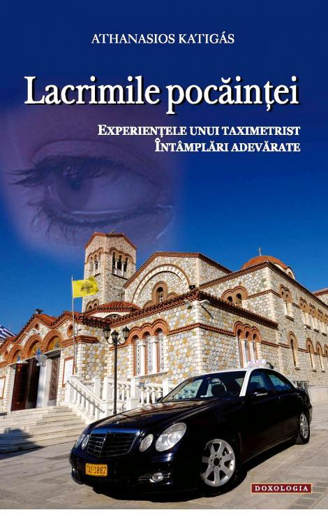 Lacrimile pocăinţei. Experienţele unui taximetrist. Întâmplări adevărate - Athanasios Katigas
