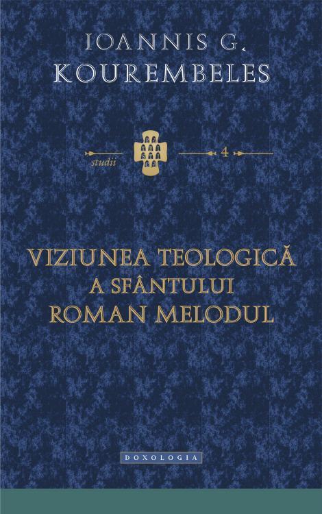 Viziunea teologică a Sfântului Roman Melodul - Ioannis G. Kourembeles