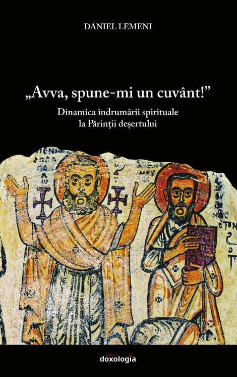 """""""Avva, spune-mi un cuvânt!"""". Dinamica îndrumării spirituale la Părinții deșertului"""