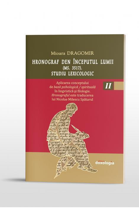 Hronograf den începutul lumii (Ms. 3517). Studiu lexicologic. Vol. II. Aplicarea conceptului de bază psihologică / spirituală în lingvistică şi filologie. Hronograful este traducerea lui Nicolae Milescu Spătarul