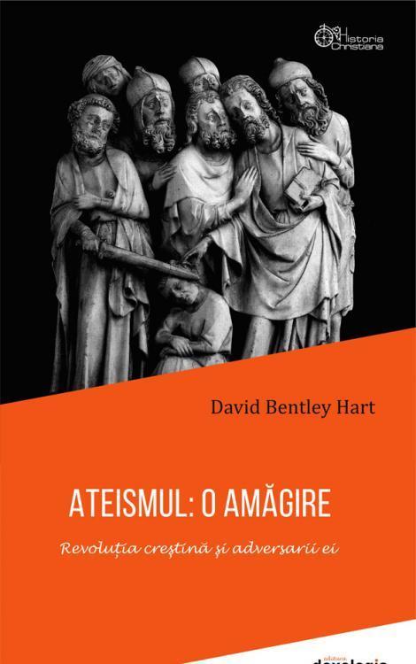 ATEISMUL: O AMĂGIRE. Revoluția creștină și adversarii ei