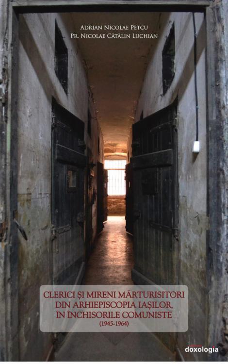 Clerici şi mireni mărturisitori din Arhiepiscopia Iaşilor, în închisorile comuniste (1945-1964)