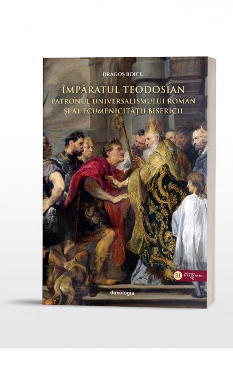 Împăratul Teodosian – patronul universalismului roman şi al ecumenicității Bisericii