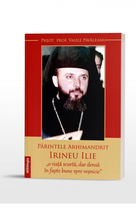 """Părintele Arhimandrit Irineu Ilie, """"o viață scurtă, dar densă în fapte bune spre veșnicie"""""""