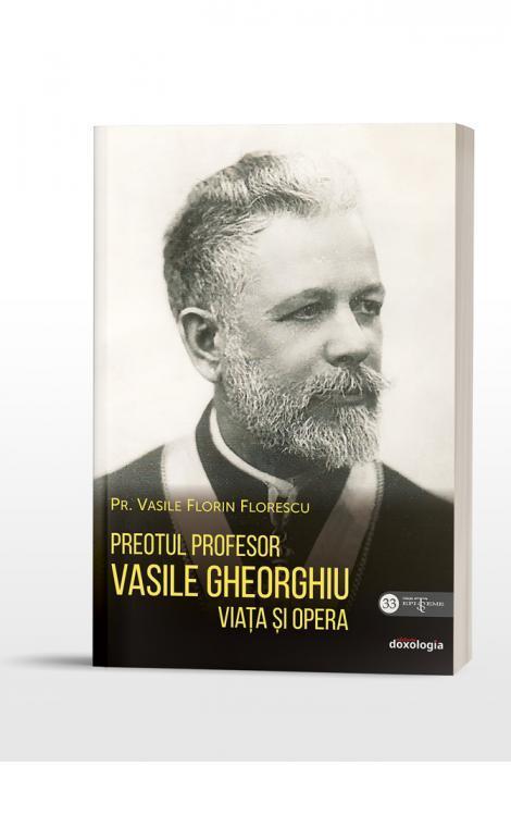 Preotul Profesor Vasile Gheorghiu. Viața și opera