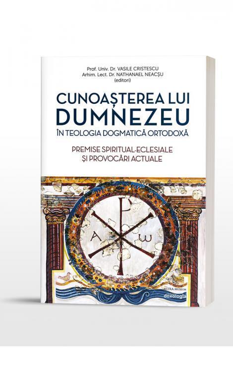 Cunoașterea lui Dumnezeu în Teologia Dogmatică Ortodoxă. Premise spiritual-eclesiale și provocări actuale