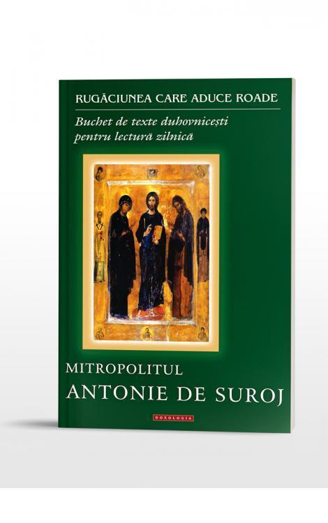 Rugăciunea care aduce roade. Buchet de texte duhovnicești pentru lectură zilnică, Mitropolitul Antonie de Suroj