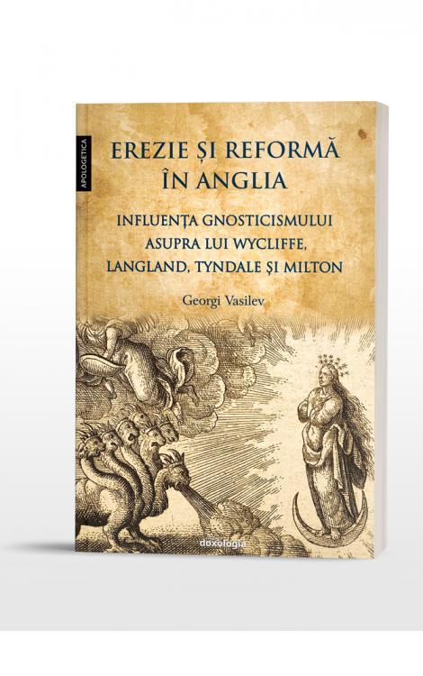 Erezie și reformă în Anglia. Influența gnosticismului asupra lui Wycliffe, Langland, Tyndale și Milton Georgi Vasilev