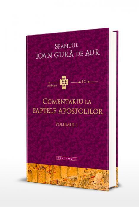 Comentariu la Faptele Apostolilor vol. I Sfântul Ioan Gură de Aur