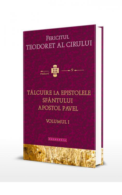 Tâlcuire la Epistolele Sfântului Apostol Pavel, volumul 1 - Fericitul Teodoret al Cirului